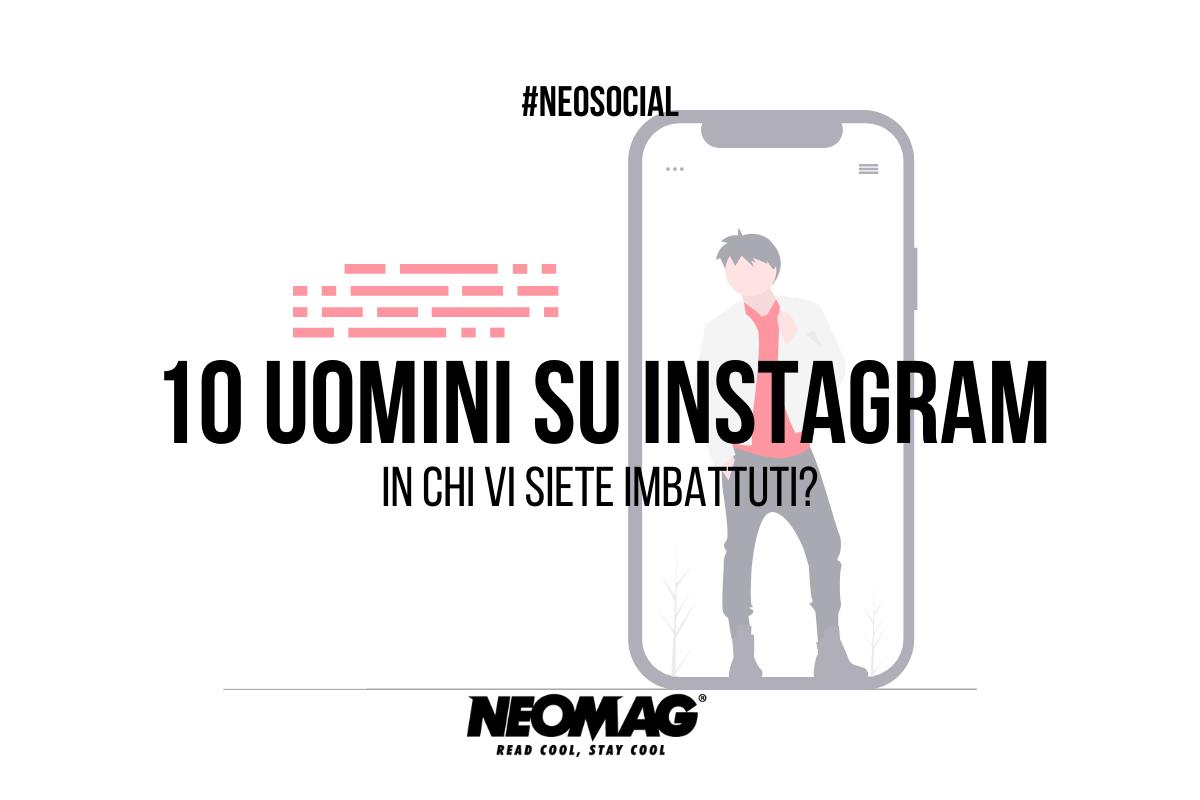 Uomini su Instagram - Neomag.